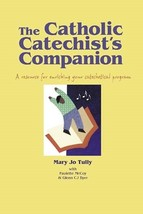 The Catholic Catechist's Companion by Glenn CJ Byer,  Paulette M. McCoy
