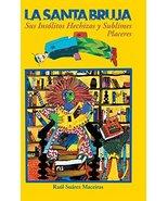 La Santa Bruja, Sus Insolitos Hechizos y Sublimes Placeres Spanish Ed  H... - $17.77