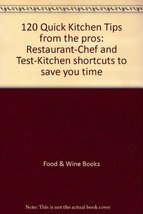 120 Quick Kitchen Tips from the pros: Restaurant-Chef and Test-Kitchen shortcuts