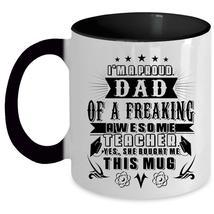 Daddy Coffee Mug, Proud Dad Of A Freaking Awesome Teacher Accent Mug - $19.99+