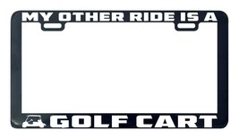 My other ride is a Golf cart license plate frame holder - $5.99