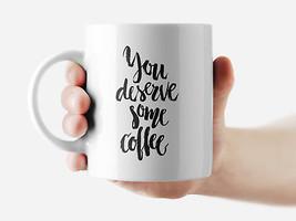 You deserve some coffee Mug Funny Rude Quote Coffee Mug Cup Q207 - $12.20+