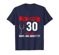 Brother Shirts - I'm Turning 30 And Wine-ing About It - 30th Birthday Gift Men - $19.95+