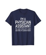 New Shirts - A Physician Assistant Let's Assume I'm Always Right T-shirt... - $19.95+