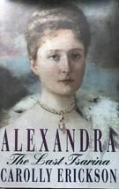 Alexandra: The Last Tsarina by Carolly Erickson, Historical, Russia, Roy... - $18.95
