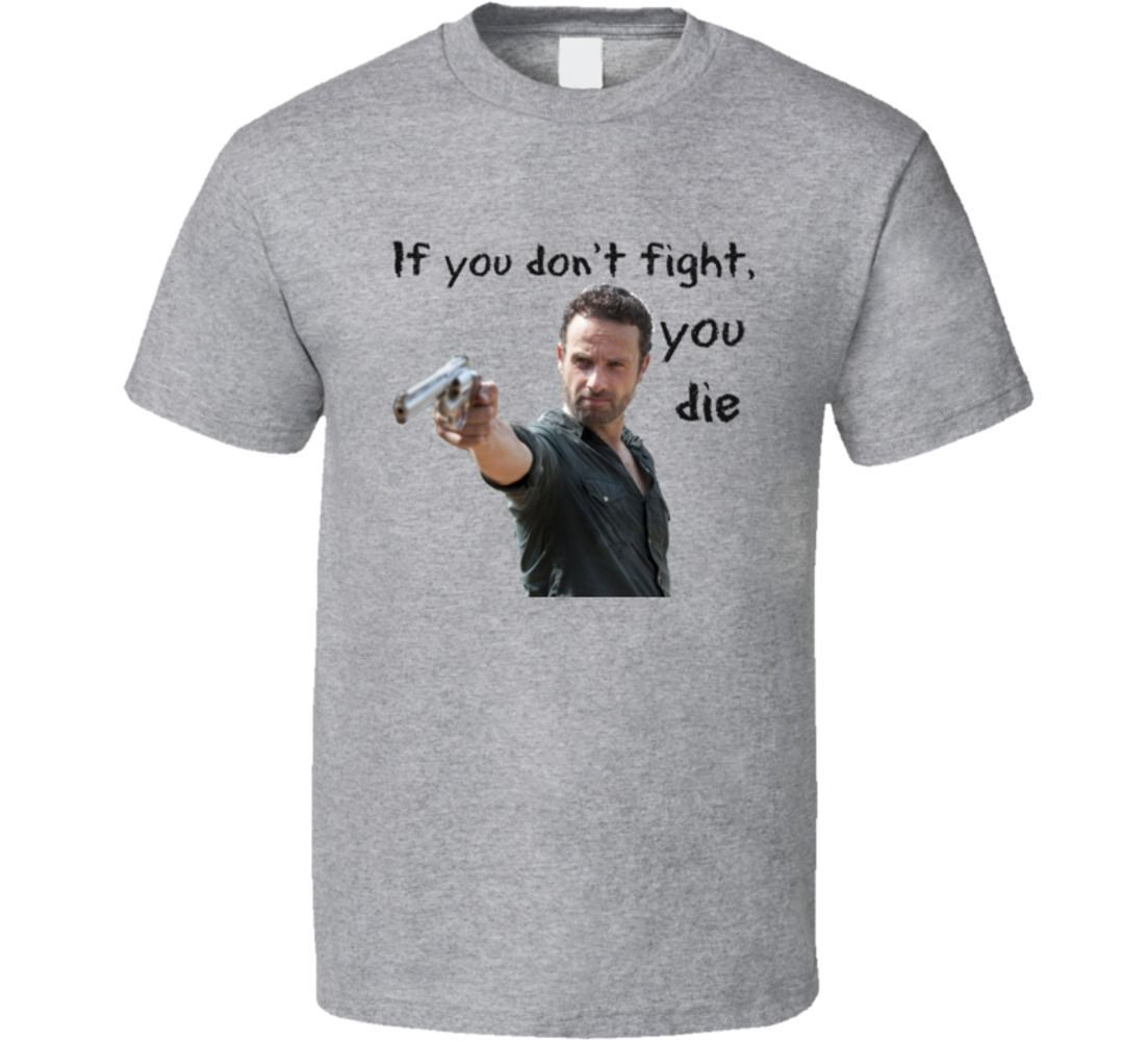 Rick Grimes If You Don't Fight You Die T Shirt Walking Dead Unisex Novelty Tee