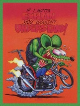 If I Gotta explain You Wouldn't Understand Rat Fink Big Daddy Ed Roth Me... - $34.95