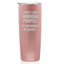 Rose Gold Double Wall Stainless Steel Travel Mug Funny Don't Like Mornin... - $24.99