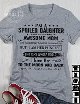 I'm A Spoiled Daughter I Have A Freaking Awesome Mom T Shirt Grey Ladies... - $19.50+