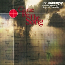 COME BE THE SONG THAT WE SING by Joe Mattingly