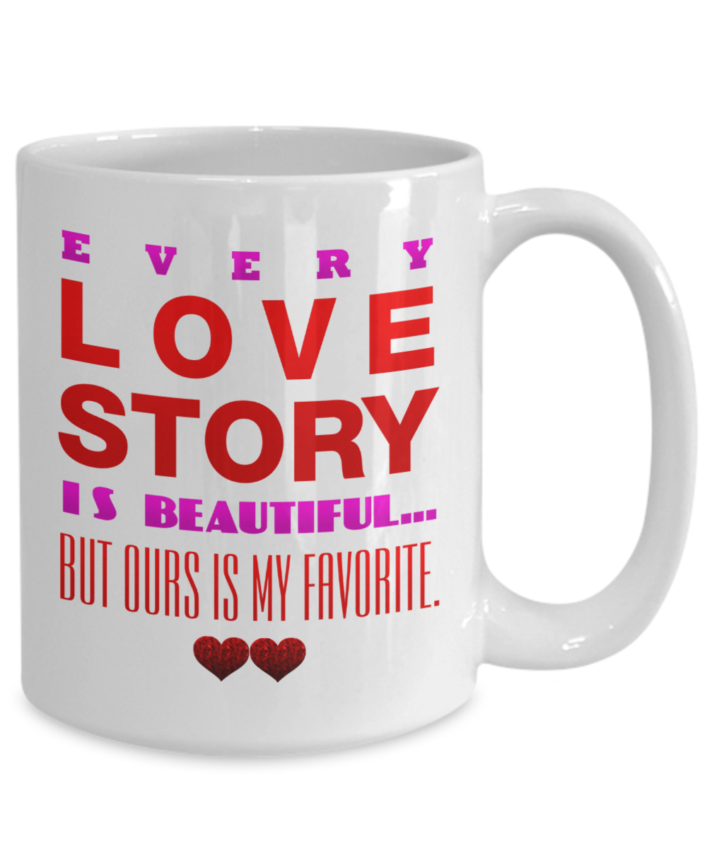 Valentine's mug,  Every love story is beautiful but ours is my favorite....(Mug) - $12.99