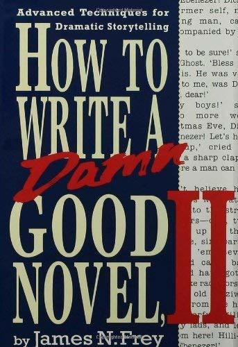 How to Write a Damn Good Novel, II: Advanced Techniques For Dramatic Storytellin