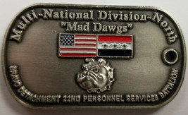 US Army OIF MultiNational Division North MAD DAWGS 22nd Pers Serv Battalion Coin - $98.99