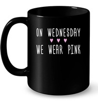 On Wednesday We Wear Pink Heart Gift Coffee Mug - $13.99+