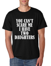 Men's T Shirt You Can't Scare Me I have Two Daughters Funny - $11.44+