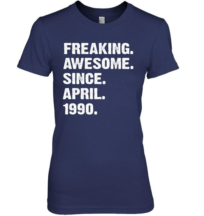 Freaking Awesome Since April 1990 28th Years Birthday Shirt image 2