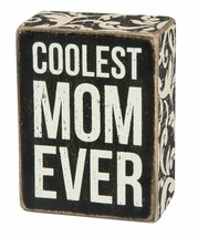 "Coolest Mom Ever Box Sign Primitives by Kathy 3"" x 4"" Shelf Sitter - $9.95"