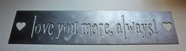 Love you more, always metal sign wall decor 66cm x 15.2cm silver matte - $37.94