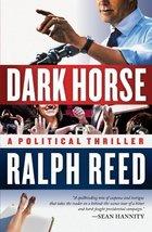 Dark Horse: A Political Thriller [Paperback] [Jan 05, 2010] Reed, Ralph - $5.93