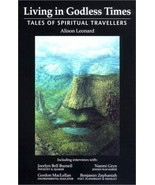 Living in Godless Times:Tales of Spiritual Travellers - Alison Leonard -... - $7.85
