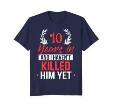 Dad Shirts - 10 Years In Shirt. 10th Year Anniversary Gift Idea for Her Men - $19.95+