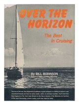 Over the Horizon: The Best in Cruising [Hardcover] Robinson, Bill - $7.89