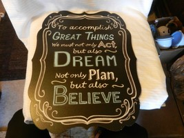 To Accomplish Great Things We Must not only Act, but Also Dream Wooden W... - $55.69