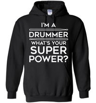 I'm A Drummer, What's Your Superpower Blend Hoodie - $32.99+