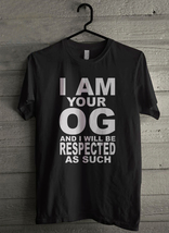 I Am Your OG And I Will Be Respected As Such Men's T-Shirt - Custom (5043) - $19.12+