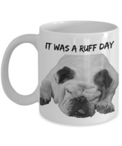 "Bulldog Coffee Mug ""It Was A Ruff Day Funny Bulldog Mug"" Great I Love Bulldog Mu - $14.95"