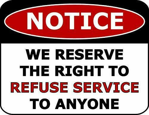 Primary image for Notice We Reserve The Right to Refuse Service to Anyone Funny Sign SP41