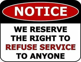 Notice We Reserve The Right to Refuse Service to Anyone Funny Sign SP41 - $8.86