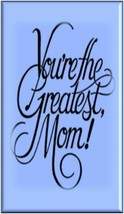 "Mother's Day Refrigerator Magnet ""You're the Greatest, Mom"" [Blue] - $1.99+"