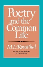 Poetry and the Common Life [Paperback] Rosenthal, M. L. and Rosenthal, Macha L.