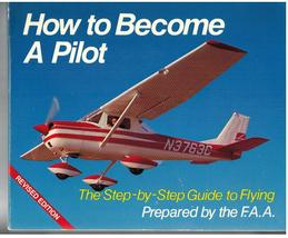 How To Become A Pilot: The Step-by-Step Guide to Flying Prepared by the ... - $15.75