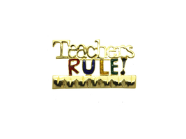 Teachers Rule Pin & Brooch - $11.95
