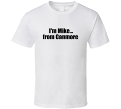 I'm Mike...from Canmore Real Canadian Air Farce  T Shirt - $17.99