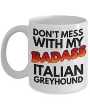 "Italian Greyhound Coffee Mug ""Don't Mess With My Badass Italian Greyhoun... - $14.95"