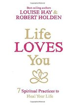 Life Loves You: 7 Spiritual Practices to Heal Your Life Hay, Louise and Holden P image 1