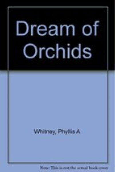 Dream of Orchids by Whitney, Phyllis A.
