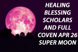 APRIL 26TH HEALING BLESSING FULL COVEN & 7 SCHOLARS PINK SUPER MOON OF M... - $49.89