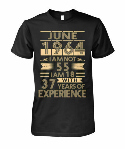June 1964 I'm Not 55 I'm 18 With 37 Years Of Experience Men T-Shirt Black Cotton