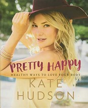 Pretty Happy: Healthy Ways to Love Your Body [Hardcover] Hudson, Kate image 2