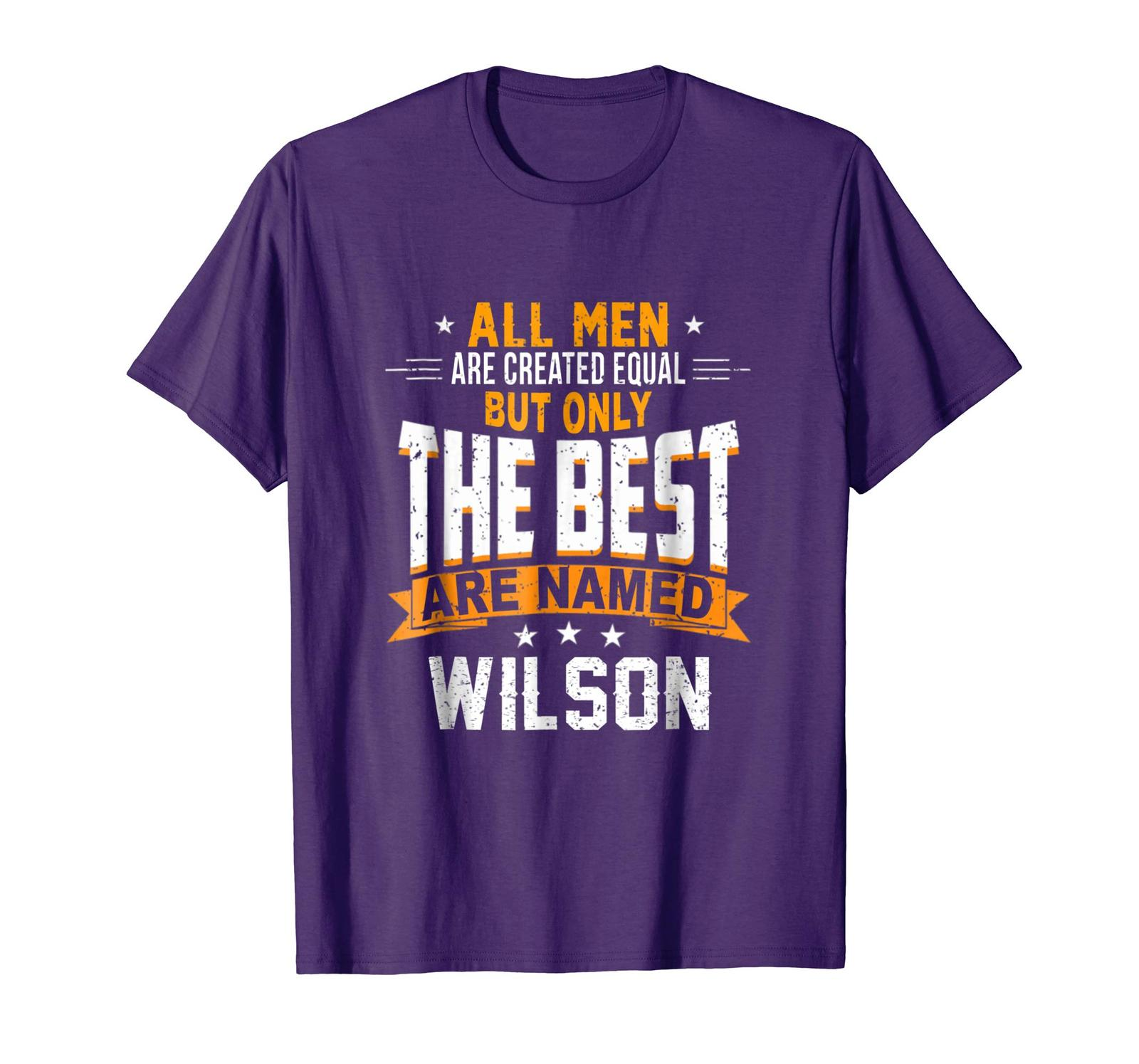 Amazing Shirt -  All Men Are Created Equal But The Best Are Named Wilson Men