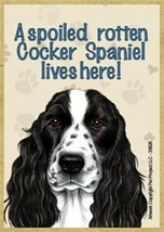 A spoiled rotten Cocker Spaniel lives here! BLK WHT Wood Fridge Magnet 2... - $4.99
