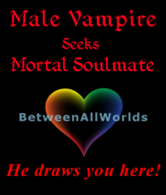 xmkr spr Male Vampire Seeks Human Soulmate To Love Betweenallworlds Spell - $149.25