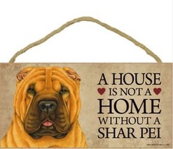 "House is Not a Home without a Shar Pei Sign Plaque Dog 10"" x 5"" - $9.95"
