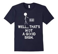 Fun New Shirts - Well... That's Not a Good Sign. T-Shirt Men - $19.95+