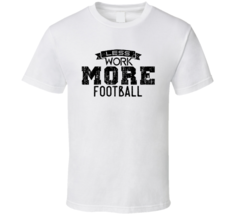 Less Work More Football Superbowl 52 T Shirt - $17.99