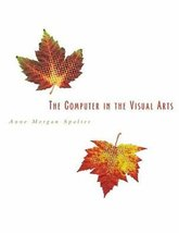 The Computer in the Visual Arts Spalter, Anne Morgan - $20.29